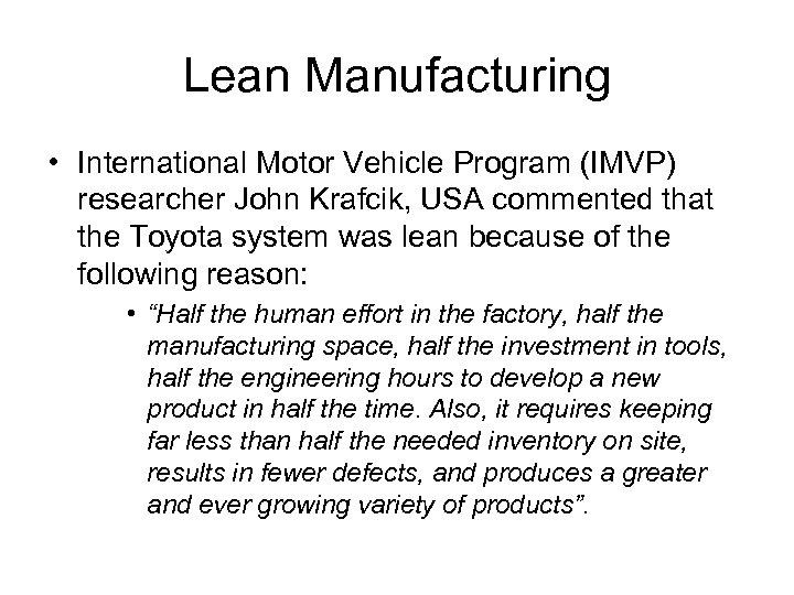 Lean Manufacturing • International Motor Vehicle Program (IMVP) researcher John Krafcik, USA commented that