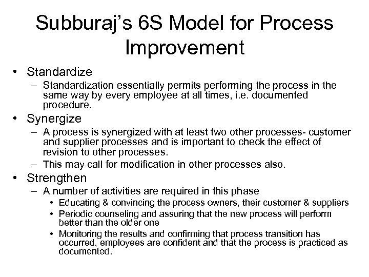 Subburaj's 6 S Model for Process Improvement • Standardize – Standardization essentially permits performing
