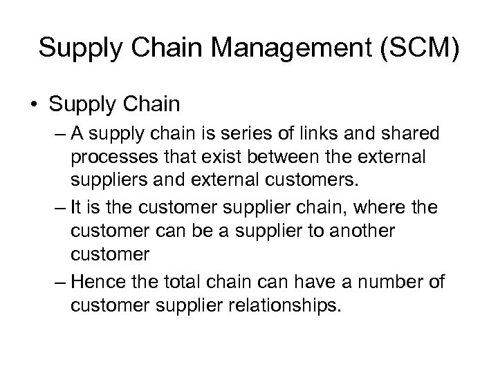 Supply Chain Management (SCM) • Supply Chain – A supply chain is series of