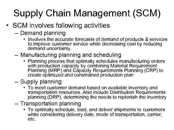Supply Chain Management (SCM) • SCM involves following activities – Demand planning • Involves