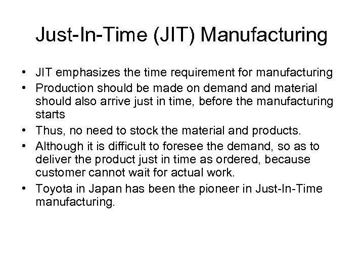 Just-In-Time (JIT) Manufacturing • JIT emphasizes the time requirement for manufacturing • Production should