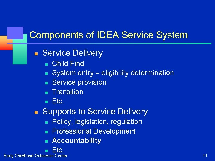 Components of IDEA Service System n Service Delivery n n n Child Find System