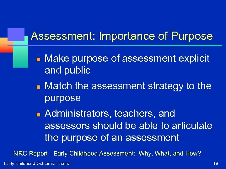 Assessment: Importance of Purpose n n n Make purpose of assessment explicit and public