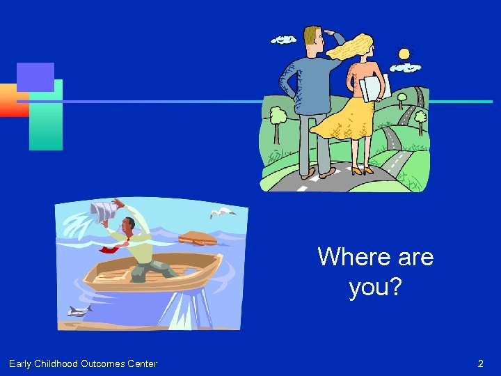 Where are you? Early Childhood Outcomes Center 2