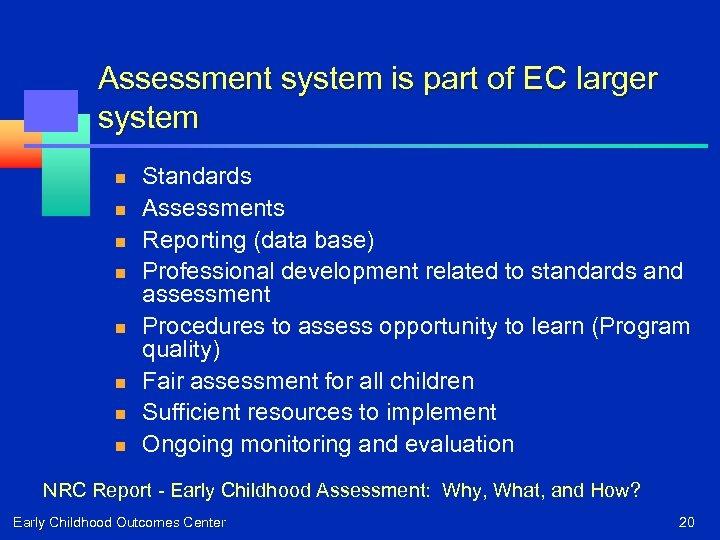 Assessment system is part of EC larger system n n n n Standards Assessments