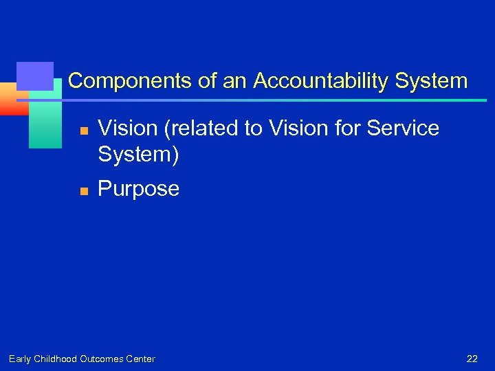 Components of an Accountability System n n Vision (related to Vision for Service System)
