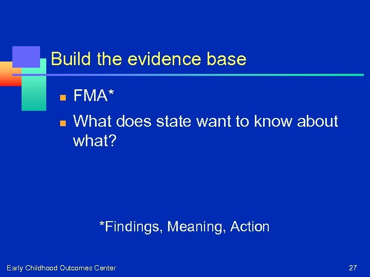 Build the evidence base n n FMA* What does state want to know about