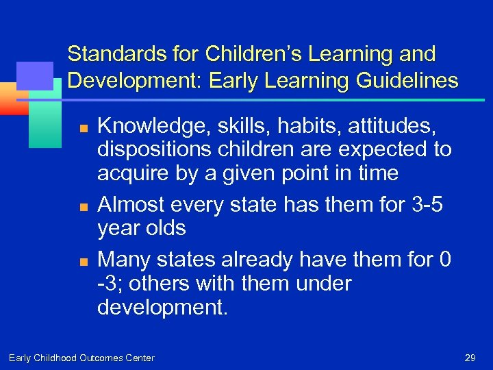 Standards for Children's Learning and Development: Early Learning Guidelines n n n Knowledge, skills,