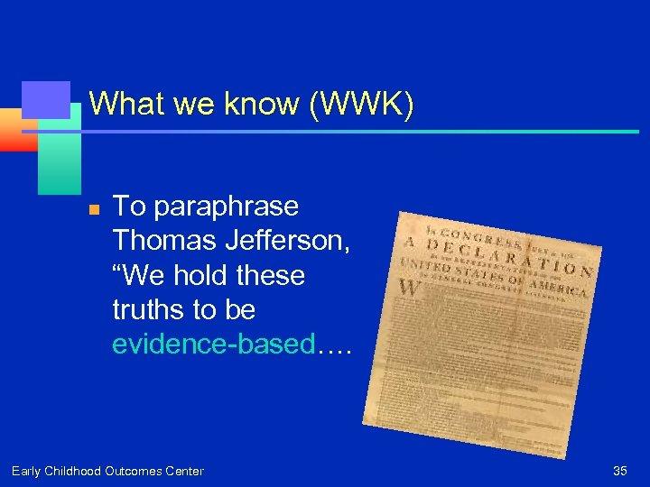 """What we know (WWK) n To paraphrase Thomas Jefferson, """"We hold these truths to"""