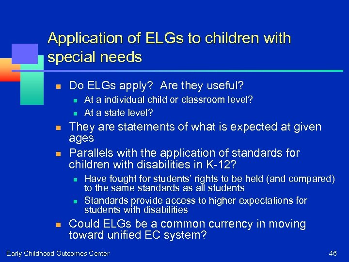Application of ELGs to children with special needs n Do ELGs apply? Are they