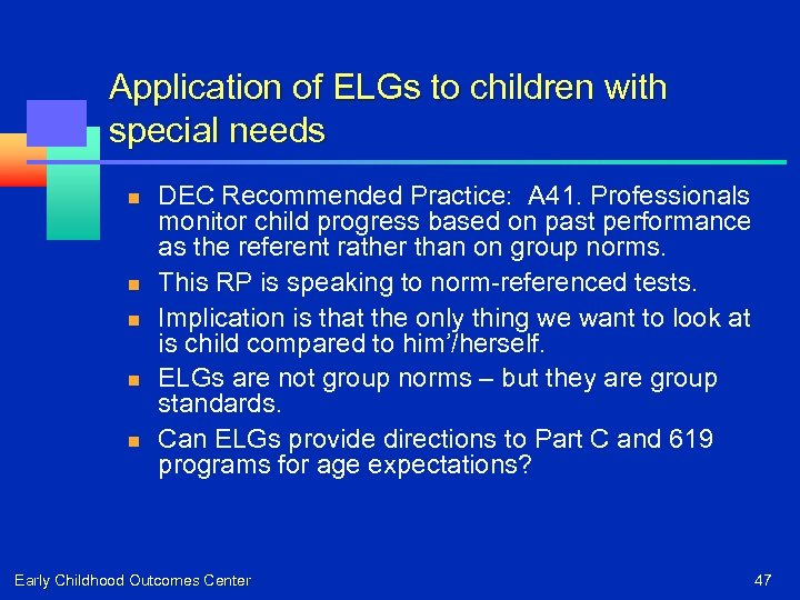 Application of ELGs to children with special needs n n n DEC Recommended Practice: