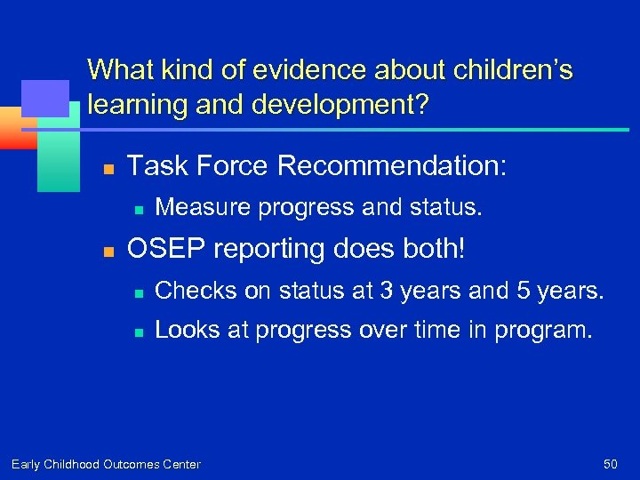 What kind of evidence about children's learning and development? n Task Force Recommendation: n