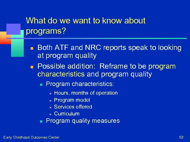 What do we want to know about programs? n n Both ATF and NRC
