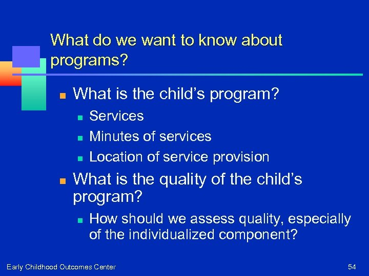 What do we want to know about programs? n What is the child's program?