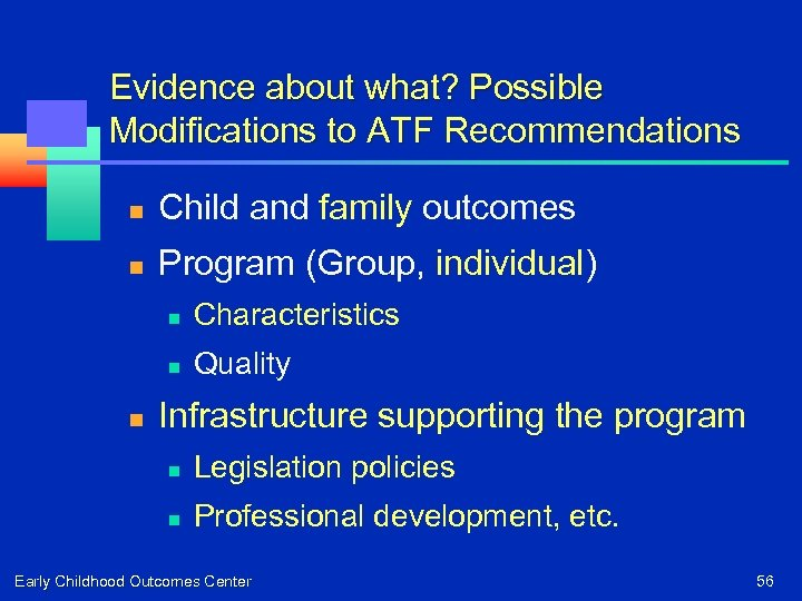 Evidence about what? Possible Modifications to ATF Recommendations n Child and family outcomes n
