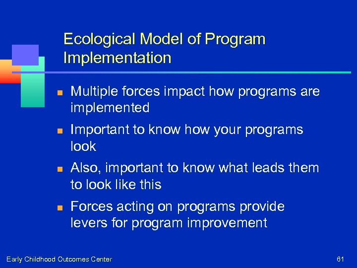 Ecological Model of Program Implementation n n Multiple forces impact how programs are implemented