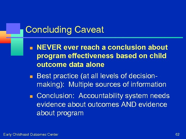 Concluding Caveat n n n NEVER ever reach a conclusion about program effectiveness based