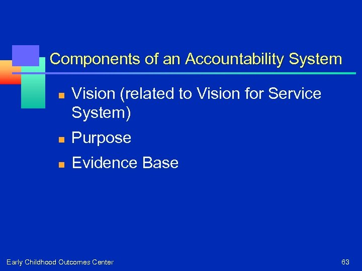 Components of an Accountability System n Vision (related to Vision for Service System) n