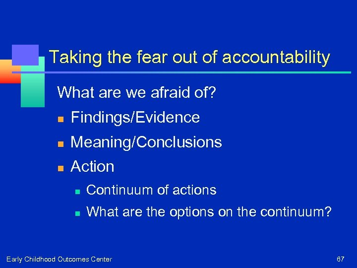 Taking the fear out of accountability What are we afraid of? n Findings/Evidence n
