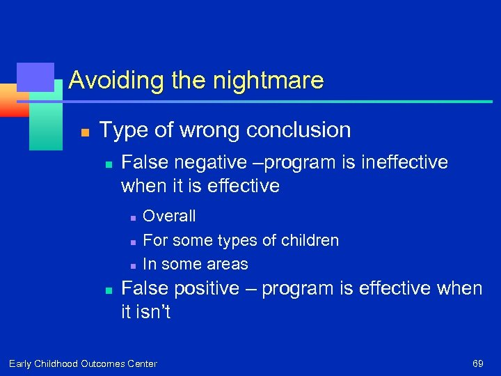 Avoiding the nightmare n Type of wrong conclusion n False negative –program is ineffective