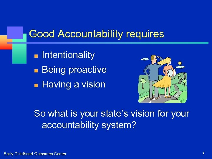 Good Accountability requires n Intentionality n Being proactive n Having a vision So what