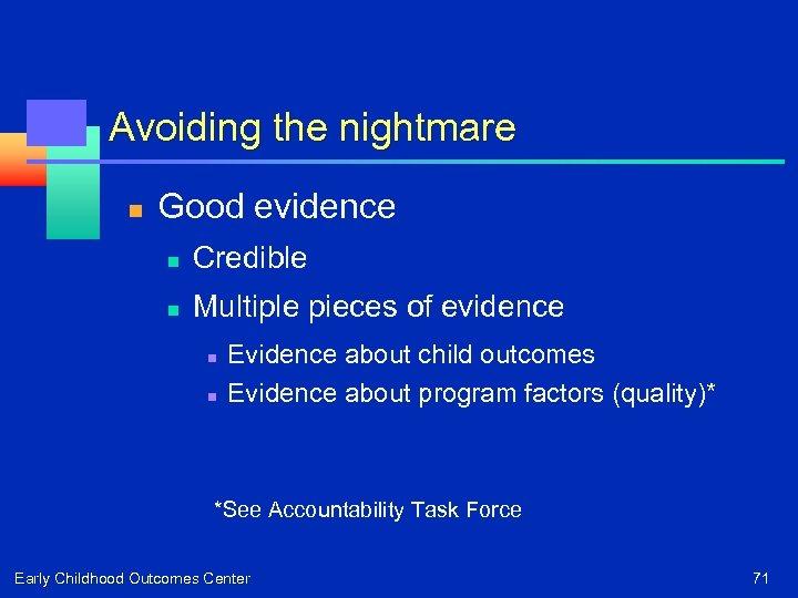 Avoiding the nightmare n Good evidence n Credible n Multiple pieces of evidence n
