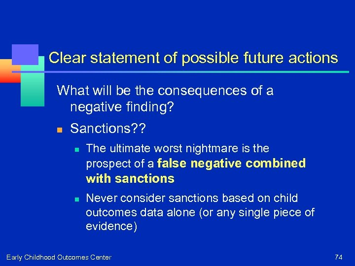 Clear statement of possible future actions What will be the consequences of a negative