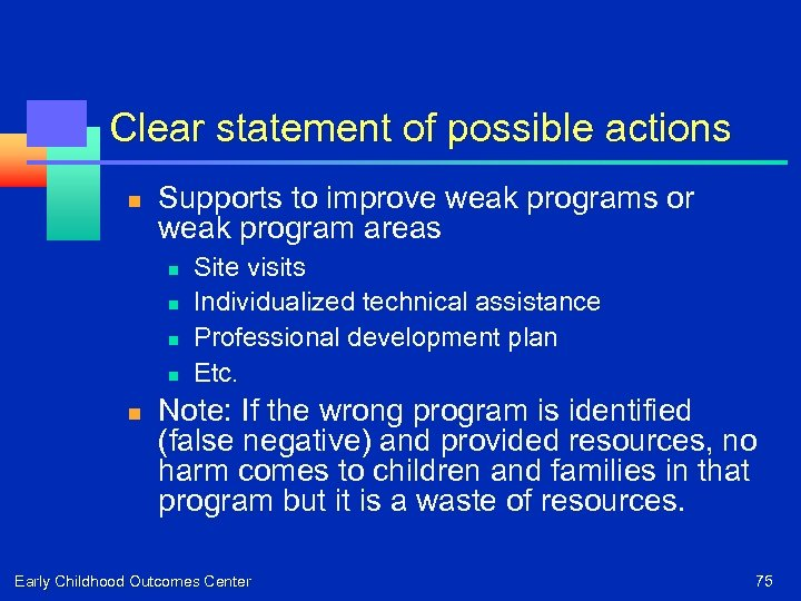 Clear statement of possible actions n Supports to improve weak programs or weak program