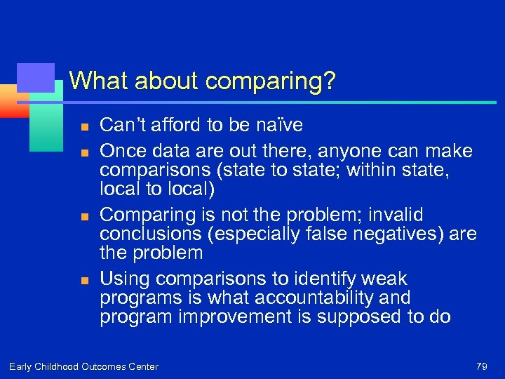What about comparing? n n Can't afford to be naïve Once data are out