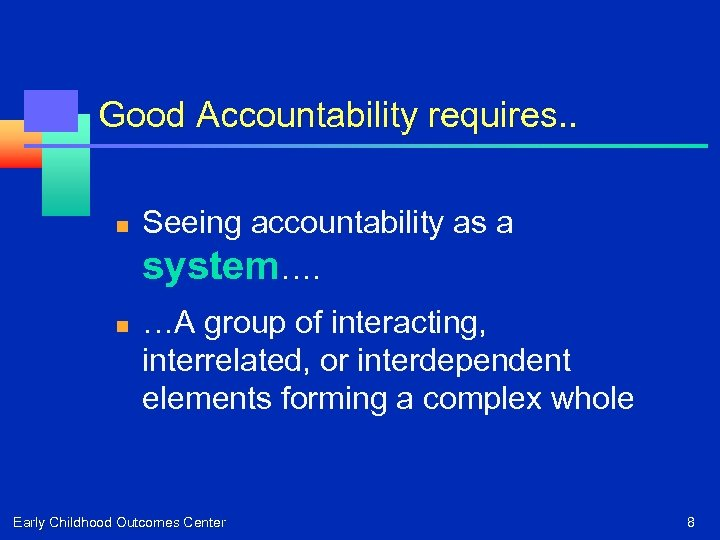 Good Accountability requires. . n n Seeing accountability as a system…. …A group of