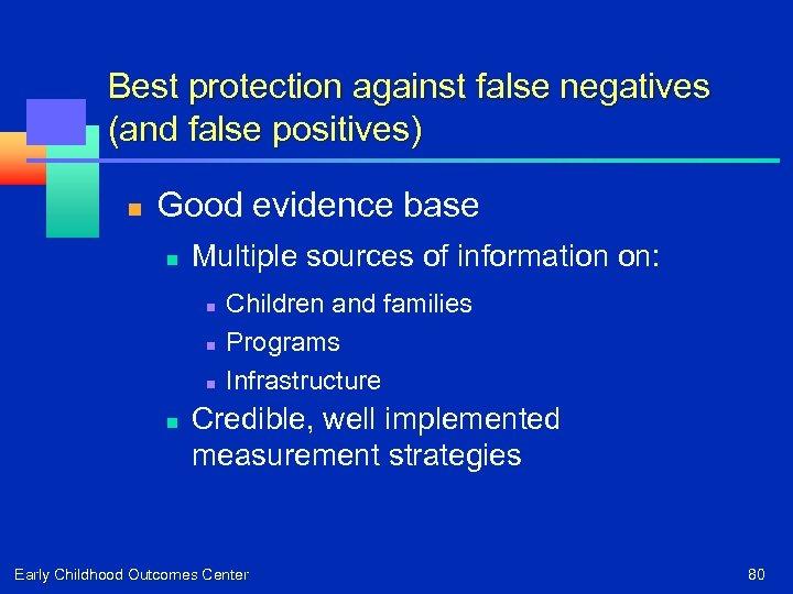 Best protection against false negatives (and false positives) n Good evidence base n Multiple