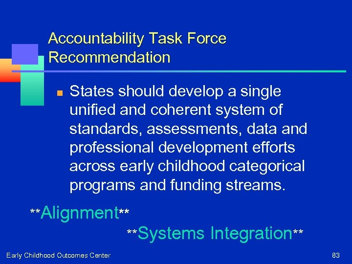 Accountability Task Force Recommendation n States should develop a single unified and coherent system