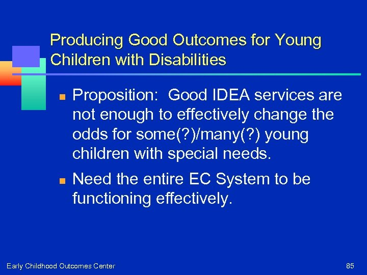 Producing Good Outcomes for Young Children with Disabilities n n Proposition: Good IDEA services