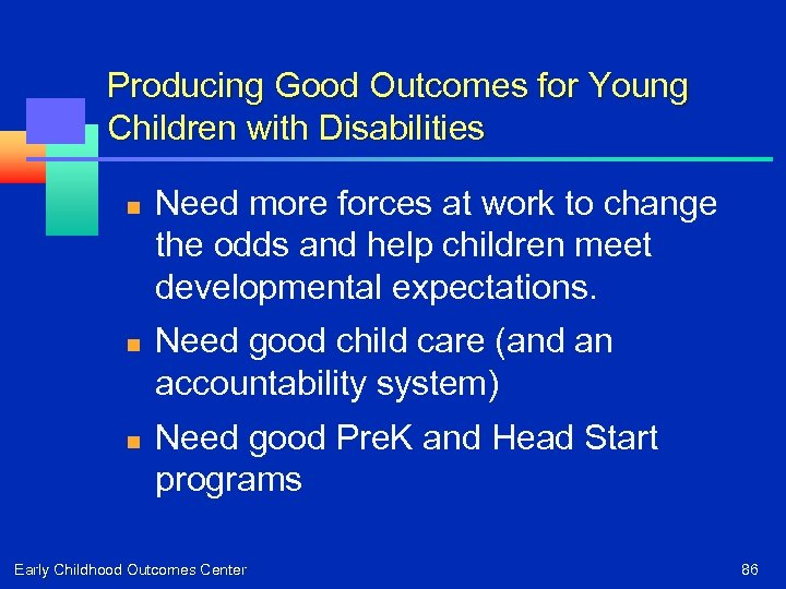 Producing Good Outcomes for Young Children with Disabilities n n n Need more forces