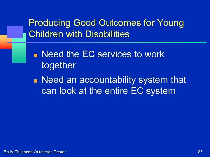 Producing Good Outcomes for Young Children with Disabilities n n Need the EC services