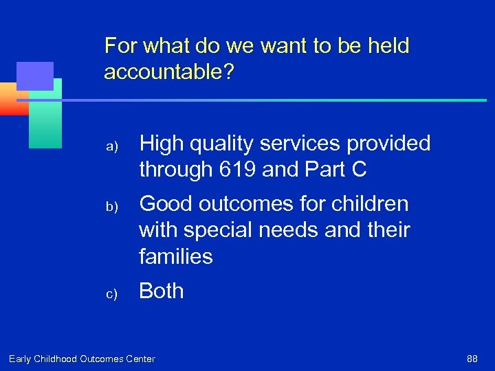 For what do we want to be held accountable? a) b) c) High quality