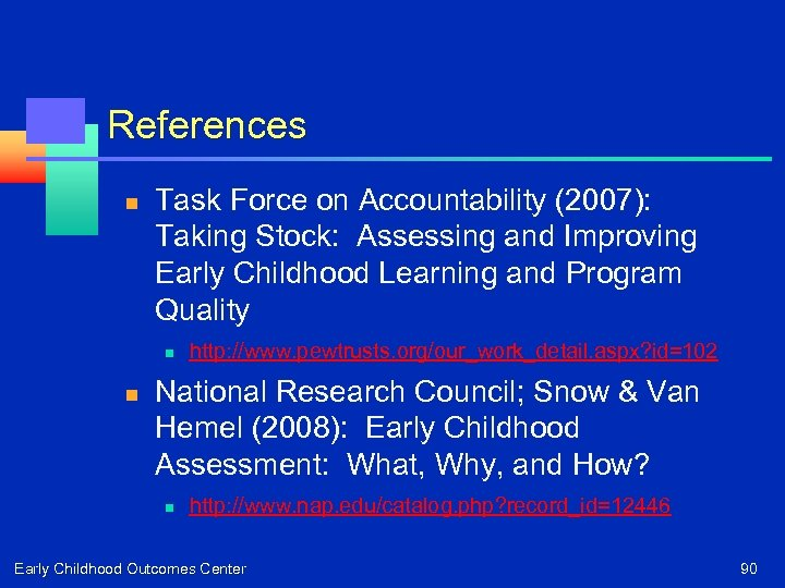 References n Task Force on Accountability (2007): Taking Stock: Assessing and Improving Early Childhood