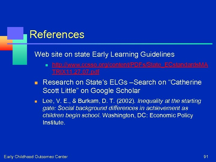 References Web site on state Early Learning Guidelines n n n http: //www. ccsso.