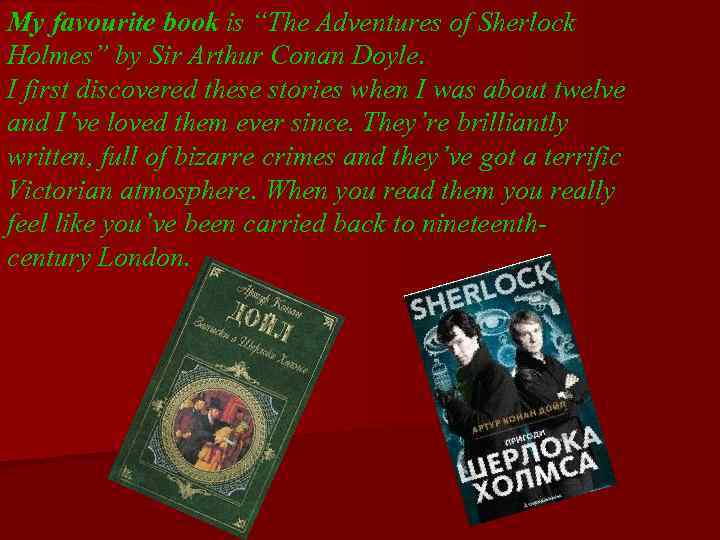 "My favourite book is ""The Adventures of Sherlock Holmes"" by Sir Arthur Conan Doyle."