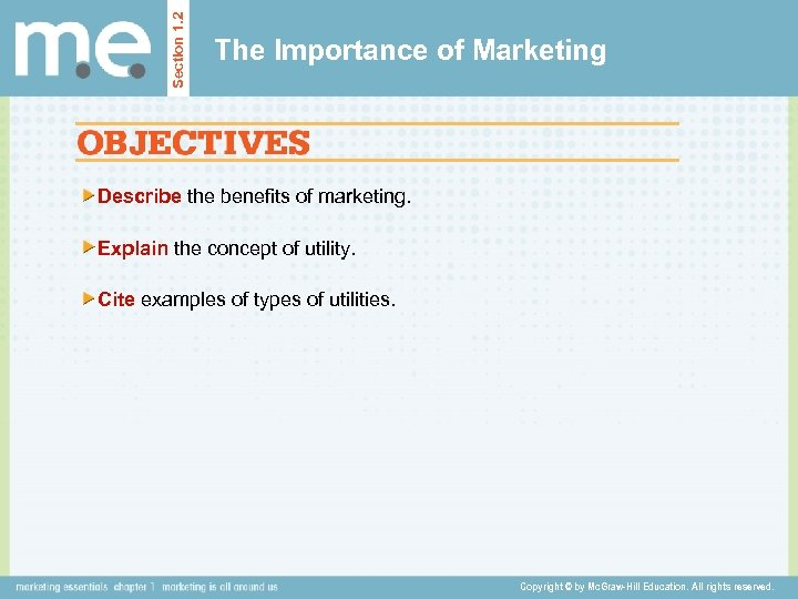 Section 1. 2 The Importance of Marketing Describe the benefits of marketing. Explain the