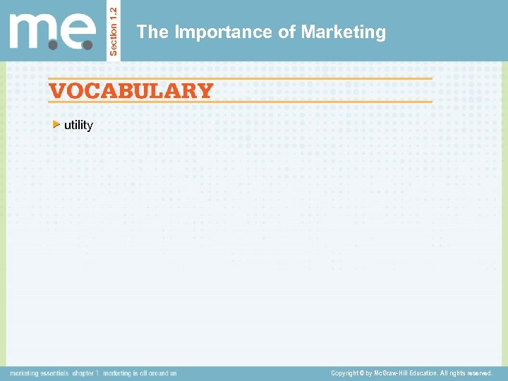Section 1. 2 The Importance of Marketing utility Copyright © by Mc. Graw-Hill Education.