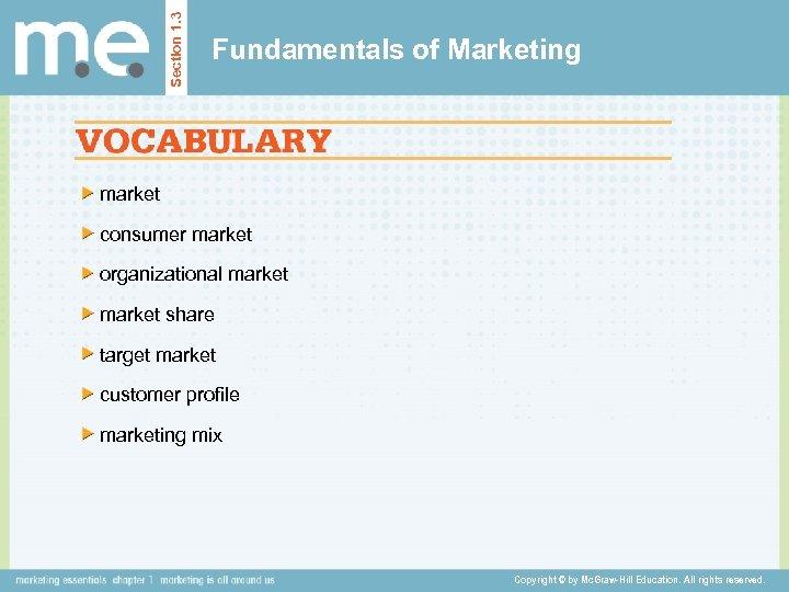 Section 1. 3 Fundamentals of Marketing market consumer market organizational market share target market