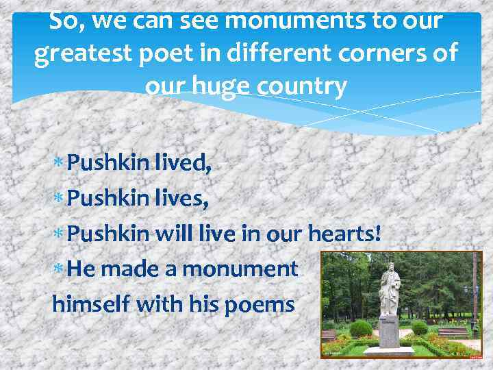 So, we can see monuments to our greatest poet in different corners of our