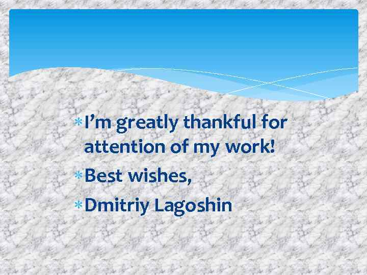 I'm greatly thankful for attention of my work! Best wishes, Dmitriy Lagoshin