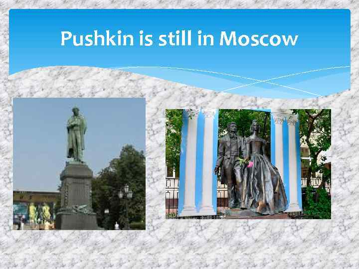 Pushkin is still in Moscow