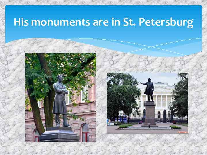 His monuments are in St. Petersburg