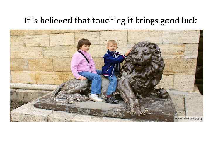 It is believed that touching it brings good luck