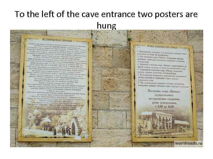 To the left of the cave entrance two posters are hung