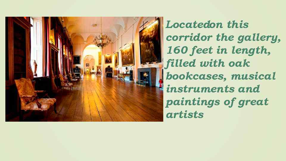 Locatedon this corridor the gallery, 160 feet in length, filled with oak bookcases, musical