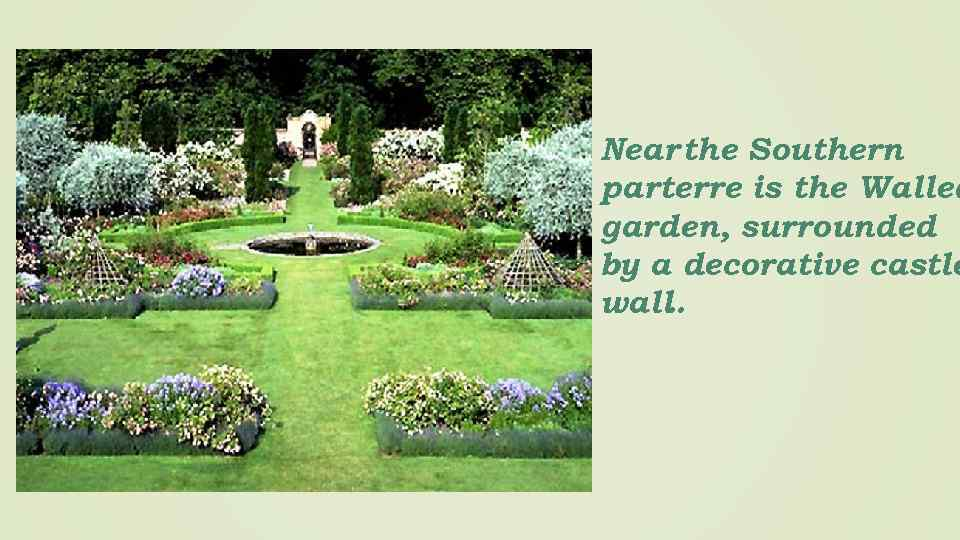Near the Southern parterre is the Walled garden, surrounded by a decorative castle wall.